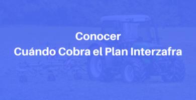 Cuándo Cobra el Plan Interzafra